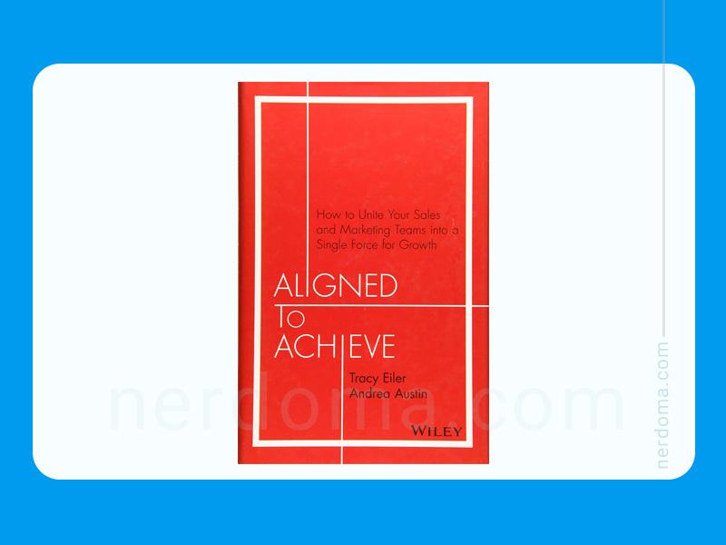 کتاب یکپارچهسازی برای دستیابی به موفقیت: چگونه تیمهای فروش و بازاریابی را تبدیل به قدرتی واحد برای رشد بکنیم نوشته تریسی ایلر و آندرا آستین