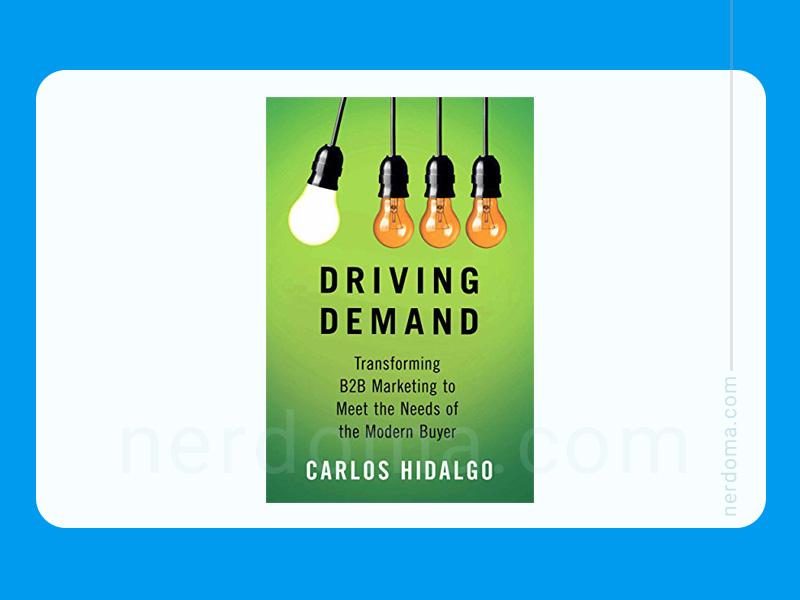 کتاب ایجاد تقاضا: تغییر بازاریابی B2B برای برآوردن نیازهای خریدار مدرن نوشته کارلوس هیدالگو