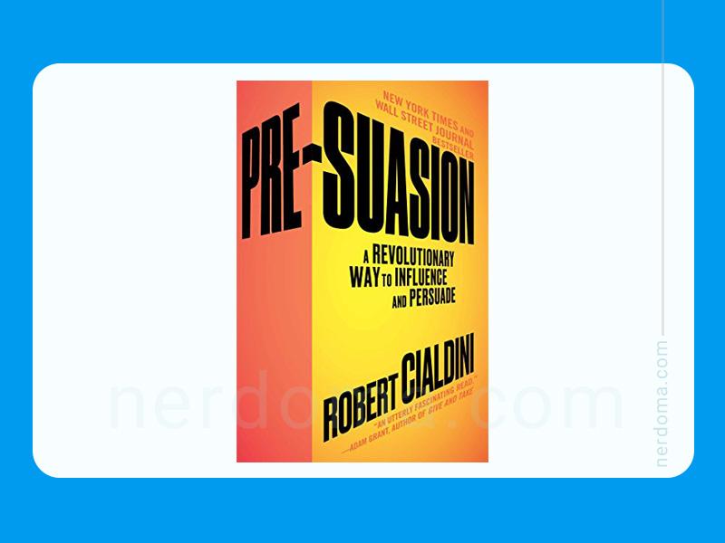 کتاب Pre-Suasion: روشی انقلابی برای تأثیرگذاری و ترغیب نوشته دکتر رابرت سیالدینی